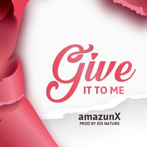 Amazun X Give it to me