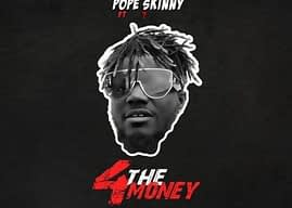 Pope Skinny ft Shatta Wale – 4 The Money (Prod. By Paq)