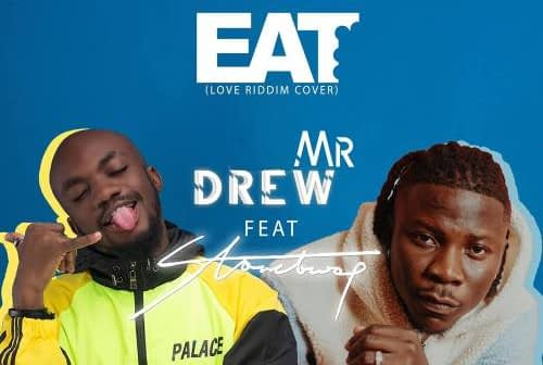 Mr Drew ft Stonebwoy – Eat (Prod By Kweku Bills & DatBeatGod)